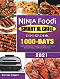 Ninja Foodi Smart XL Grill Cookbook 2021: 1000-Days Amazing Recipes for Beginners and Advanced Users (Indoor Grilling & Air Frying Perfection)