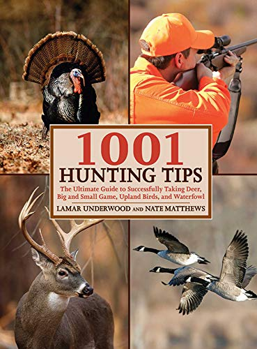Compare Textbook Prices for 1001 Hunting Tips: The Ultimate Guide to Successfully Taking Deer, Big and Small Game, Upland Birds, and Waterfowl  ISBN 9781602396906 by Underwood, Lamar,Matthews, Nate