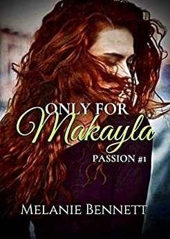 Only For Makayla: Passion # 1 (Passion Series) by [Melanie Bennett]