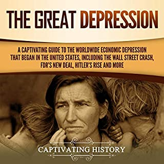 The Great Depression: A Captivating Guide to the Worldwide Economic Depression That Began in the United States, Including the Wall Street Crash, FDR's New Deal, Hitler's Rise and More cover art