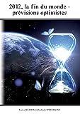 2012, la fin du monde - Les prévisions optimistes