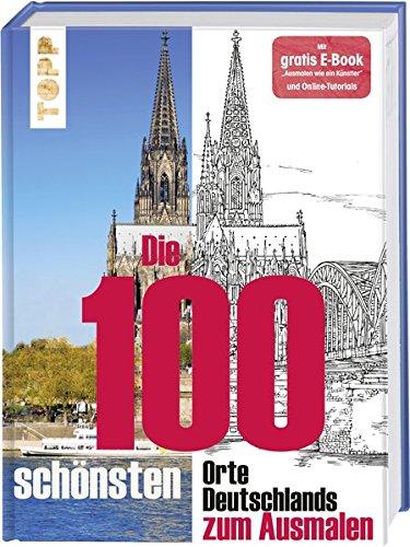 """Die 100 schönsten Orte Deutschlands: Deutschland zum Ausmalen. Mit gratis E-Book \""""Ausmalen wie ein Künstler\"""" und Online-Tutorials"""