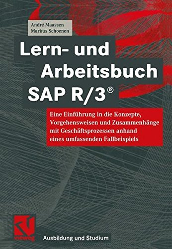 Lern- und Arbeitsbuch SAP R/3®: Eine Einführung in die Konzepte, Vorgehensweisen und Zusammenhänge mit Geschäftsprozessen anhand eines umfassenden Fallbeispiels (Ausbildung und Studium)