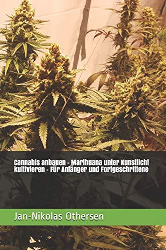Cannabis anbauen - Marihuana unter Kunstlicht kultivieren - Für Anfänger und Fortgeschrittene