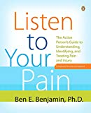 Listen to Your Pain: The Active Person's Guide to Understanding, Identifying, and Treating Pain and...