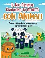Il Mio Grande Quaderno di Attività con Animali: Colorare, Marcatori e Apprendimento per bambini da 3-8 anni-Dot Marker Activity Book for Kids ( Italian Version)