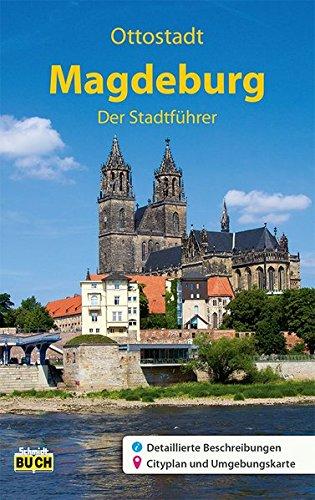 Magdeburg - Der Stadtführer: Ein Führer durch die 1 200-jährige Domstadt (Stadt- und Reiseführer)