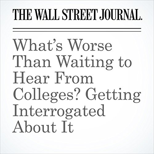 What's Worse Than Waiting to Hear From Colleges? Getting Interrogated About It copertina