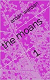 the moans: 1 (English Edition)