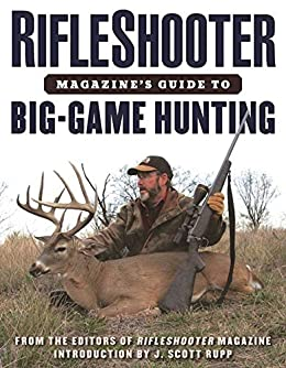 RifleShooter Magazine's Guide to Big-Game Hunting by [Editors of Rifleshooter, J. Scott Rupp]