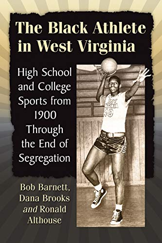 The Black Athlete in West Virginia: High School and College Sports from 1900 Through the End of Segregation (English Edition)
