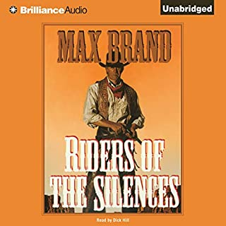 Riders of the Silences                   By:                                                                                                                                 Max Brand                               Narrated by:                                                                                                                                 Dick Hill                      Length: 7 hrs and 21 mins     14 ratings     Overall 4.1