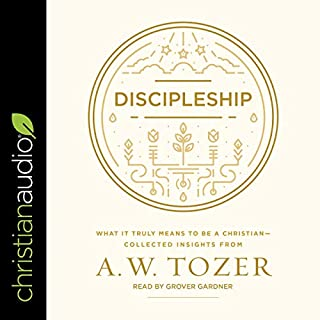 Discipleship     What It Truly Means to Be a Christian - Collected Insights from A. W. Tozer              By:                                                                                                                                 A. W. Tozer                               Narrated by:                                                                                                                                 Grover Gardner                      Length: 4 hrs and 13 mins     1 rating     Overall 5.0