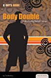 Body Double: Understanding Physical Changes (Essential Health: A Guy's Guide) - Tad Kershner