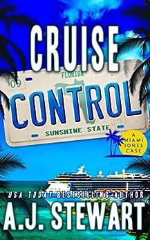 Cruise Control (Miami Jones Florida Mystery Series Book 9) by [A.J. Stewart]