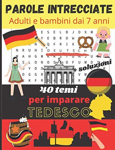 Parole intrecciate adulti e bambini dai 7 anni: Adulti e bambini dai 7 anni   40 temi per imparare il tedesco   Impara il tedesco divertendoti   ... per adulti e bambini  Copertina flessibile