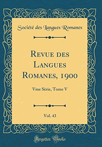 Revue des Langues Romanes, 1900, Vol. 43: Vme Sèrie, Tome V (Classic Reprint)