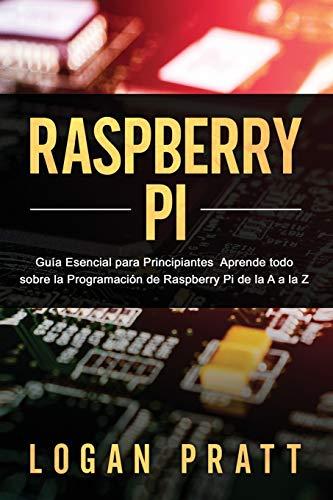 RASPBERRY PI: Guía esencial para principiantes aprende todo sobre la programación de Raspberry Pi de la A a la Z: 1