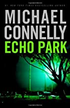 Echo Park 1st (first) edition by Connelly, Michael published by Little, Brown and Company (2006) [Hardcover]