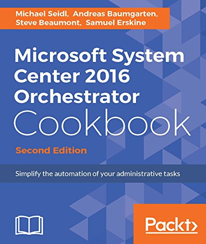 Microsoft System Center 2016 Orchestrator Cookbook - Second Edition: Simplify the automation of your administrative tasks (English Edition)
