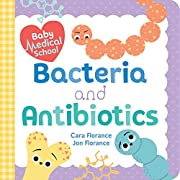 Baby Medical School: Bacteria and Antibiotics: A Human Body Science Book for Kids (Science Gifts for Kids, Nurse Gifts, Doctor Gifts) (Baby University)