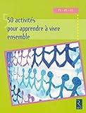 50 activités pour apprendre à vivre ensemble en maternelle