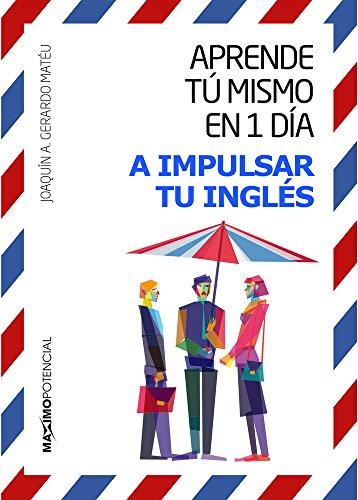 A Impulsar Tu Inglés (Aprende tú mismo en un día)