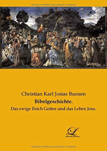 Bibelgeschichte.: Das ewige Reich Gottes und das Leben Jesu.