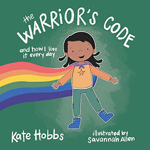 The Warrior's Code: And How I Live It Every Day (A Kids Guide to Love, Respect, Care, Responsibility , Honor, and Peace)