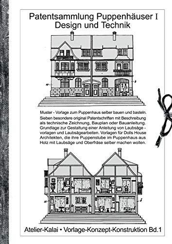 Patentsammlung Puppenhäuser I / Design und Technik: Muster - Vorlage zum Puppenhaus selber bauen und basteln. Sieben besondere original ... wollen. (Vorlage - Konzept - Konstruktion)