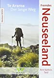 Fremdes Neuseeland: Te Araroa - Der lange Weg (Abenteuer REISEN) - Ann Kathrin Saul