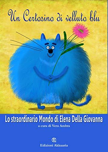 Un certosino di velluto blu: Lo straordinario Mondo di Elena Della Giovanna (Italian Edition)