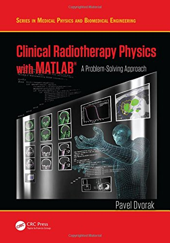 Clinical Radiotherapy Physics with MATLAB: A Problem-Solving Approach (Series in Medical Physics and Biomedical Engineering)