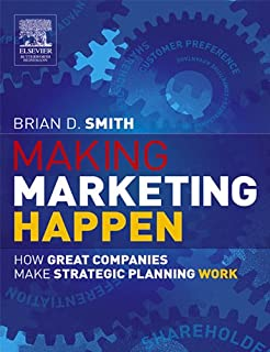 Making Marketing Happen: How Great Companies Make Strategic Planning Work