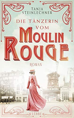 Buchseite und Rezensionen zu 'Die Tänzerin vom Moulin Rouge: Roman' von Tanja Steinlechner