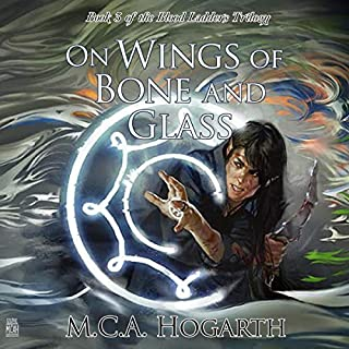 On Wings of Bone and Glass      Blood Ladders Trilogy, Book 3              Written by:                                                                                                                                 M.C.A. Hogarth                               Narrated by:                                                                                                                                 Philip Battley                      Length: 12 hrs and 13 mins     Not rated yet     Overall 0.0