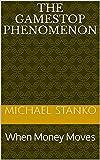 the gamestop phenomenon: when money moves (English Edition)