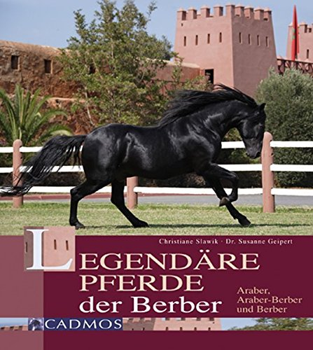 Legendäre Pferde der Berber: Araber, Araber-Berber und Berber (Cadmos Pferdebuch)