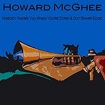 Howard McGhee: Nobody Knows You When You're Down & Out/Sharp Edge
