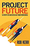 Project Future: 6 Steps to Success as Your Own Boss