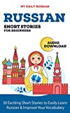 Russian Short Stories for Beginners + Audio Download: Improve your reading and listening skills in Russian (Learn Russian With Audio Book 1)