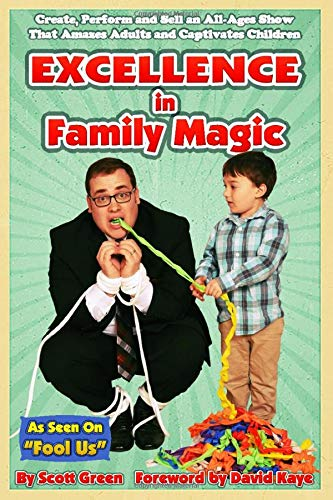 Excellence in Family Magic: Create, Perform and Sell an All-Ages Show That Amazes Adults and Captivates Children