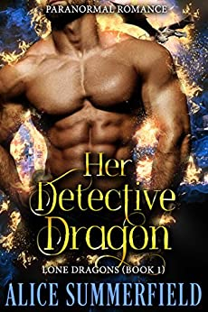 Her Detective Dragon: A Paranormal Romance (Lone Dragons Book 1) by [Alice C. Summerfield]