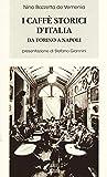 I caffè storici d'Italia da Torino a Napoli. Figure, ambienti, aneddoti, epigrammi con illustrazioni...