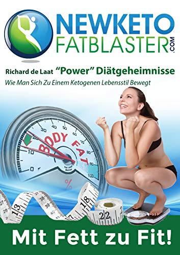 Newketofatblaster 'Power' Diätgeheimnisse: Wie Man Sich Zu Einem Ketogenen Lebensstil Bewegt (German Edition)