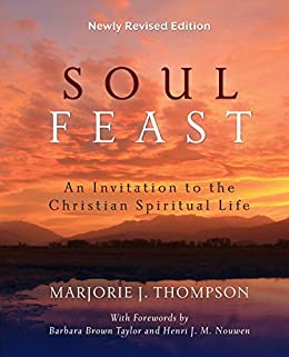 Soul Feast, Newly Revised Edition: An Invitation to the Christian Spiritual Life by [J. Thompson]