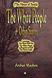 The White People and Other Stories: Including: the Great God Plan, the White People, a Fragment of Life, the Inmost Light (The House of Souls)