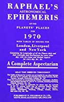 Raphael's Astronomical Ephemeris 1970: With Tables of Houses for London, Liverpool and New York (Raphael's Astronomical Ephemeris: With Tables of Houses for London, Liverpool and New York)