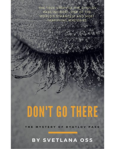 DON'T GO THERE: True mystery of the Dyatlov Pass