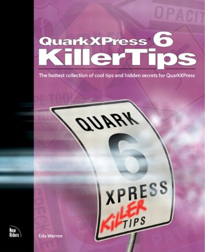 QuarkXPress 6 Killer Tips: The Hottest Collection of Cool Tips and Hidden Secrets for QuarkXPress (English Edition)